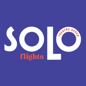 Theatre Aspen's One-Person Show Festival SOLO FLIGHTS Set for Return Next Year