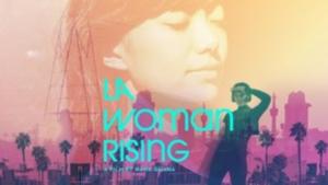 Executive Producer Rosario Dawson Presents Nana Ghana's Documentary LA WOMAN RISING