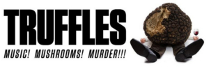 TRUFFLES: MUSIC! MUSHROOMS! MURDER!!! Returns To The Secret Room For A Second Season
