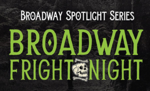 BROADWAY FRIGHT NIGHT Comes to Patchogue Theatre