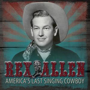Country Rewind Records Releases REX ALLEN - AMERICA'S LAST SINGING COWBOY