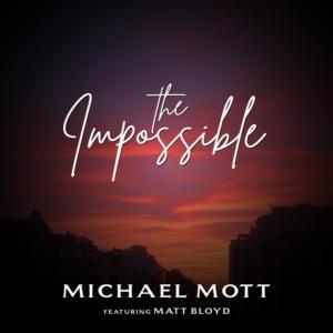 Michael Mott Releases New Single 'The Impossible' Featuring Matt Bloyd
