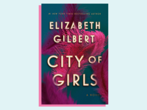 Elizabeth Gilbert's CITY OF GIRLS Will Be Adapted at Warner Bros.