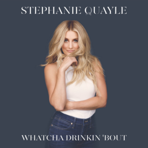 Stephanie Quayle Drops Lyric Video for 'Whatcha Drinkin 'Bout'