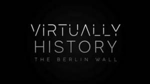 YouTube Debuts New UK Special VIRTUALLY HISTORY: THE BERLIN WALL