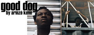 BWW REVIEW: Arinzé Kene's GOOD DOG Challenges The Idea That Being Good Will Bring Good Things With A Captivating Look Into The World Society Tries To Forget