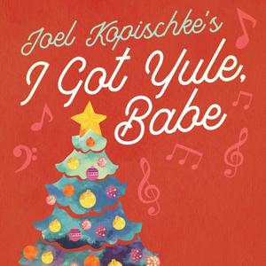 The Waukesha Civic Theatre Presents Joel Kopischke's I GOT YULE, BABE