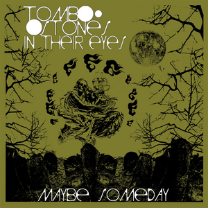 Tombstones In Their Eyes Present 'Maybe Someday' Album