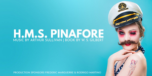 BWW REVIEW: Gilbert And Sullivan's Classic Victorian Operetta H.M.S. PINAFORE Is Reimagined For A Modern Age