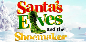 Cast Announced for UK Tour of SANTA'S ELVES AND THE SHOEMAKER
