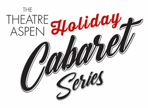 Theatre Aspen Announces Holiday Cabaret Series This December