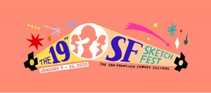 SF Sketchfest Announces Lineup for the 19th Annual San Francisco Comedy Festival