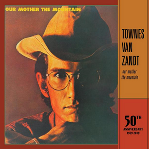 Fat Possum Records Announce 50th Anniversary Reissues of Townes Van Zandt's OUR MOTHER THE MOUNTAIN AND TOWNES VAN ZANDT