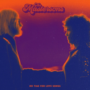 The Mastersons Announce New Album NO TIME FOR LOVE SONGS