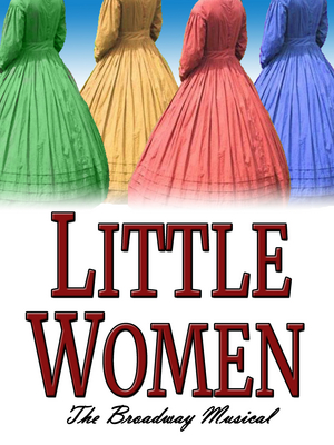 LITTLE WOMEN - THE BROADWAY MUSICAL to Open at The Way Off Broadway Dinner Theatre