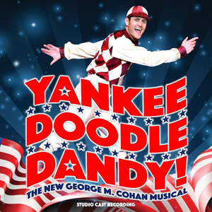 The Premiere Cast Recording of YANKEE DOODLE DANDY is Available Now