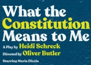 WHAT THE CONSTITUTION MEANS TO ME Extended and Full Cast Announced at The Taper