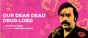 OUR DEAR DEAD DRUG LORD Will Conclude Its Extended Run on Sunday, January 5th