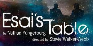 Cherry Lane Theatre and Vermont's JAG Productions Present  NATHAN YUNGERBERG's ESAI'S TABLE
