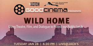 Colorado Environmental Film Festival, GoodCinema, and Notch Theatre Company Present One-Night-Only Event WILD HOME