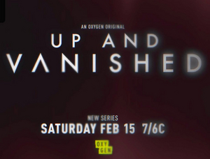 UP AND VANISHED to Premiere February 15 on Oxygen