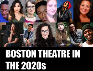 An Introduction: Boston Theatre in the '10s and What it Means for the '20s