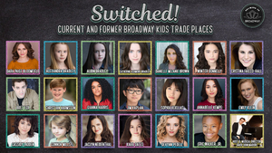 Feinstein's/54 Below Will Present SWITCHED: CURRENT & FORMER BROADWAY KIDS TRADE PLACES!