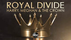 ROYAL DIVIDE: HARRY, MEGHAN, AND THE CROWN Will Air on ABC