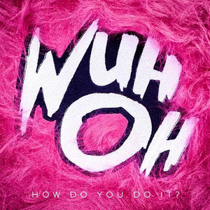 Wuh Oh Releases Single and Video for 'How Do You Do It?'