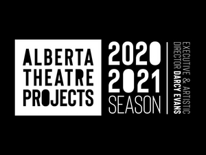 ALBERTA THEATRE PROJECTS Presents Their 2020-21 Season