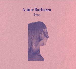 Annie Barbazza To Release Debut Solo Album VIVE