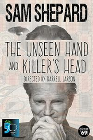 Review: THE UNSEEN HAND and KILLER'S HEAD Showcase Sam Shepard's Loners in the Middle of Nowhere or at a Dead End