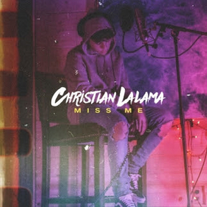 Christian Lalama Returns With 'Miss Me'