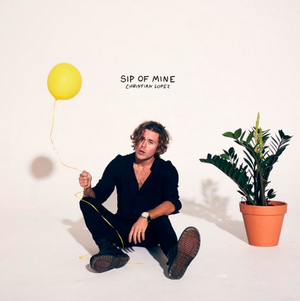 Christian Lopez Returns with 'Sip of Mine'