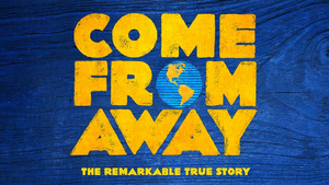 COME FROM AWAY Announces A Final Extension In Melbourne Until 21 March 2020
