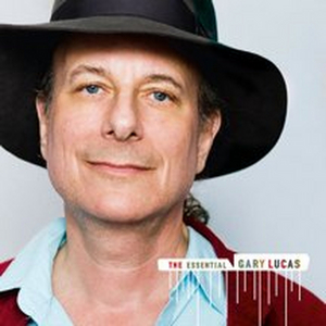Gary Lucas Unveils THE ESSENTIAL GARY LUCAS