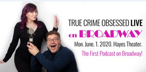 TRUE CRIME OBSESSED Podcast Will Play Live on Broadway; Special Guests to Include Lesli Margherita and More