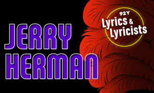 BWW Review: WITH YOU I LIKE, LYRICS & LYRICISTS EMBRACES JERRY HERMAN  at 92Y (and an earlier side order of Irving Berlin)