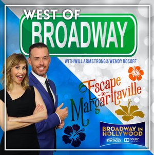 Podcast: West of Broadway- Will & Wendy Escape to Margaritaville