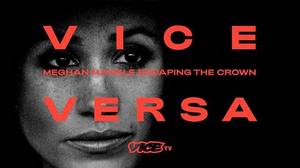VICE VERSA: MEGHAN MARKLE ESCAPING THE CROWN to Premiere March 10 on VICE TV