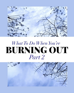 BWW Blog: What to Do When You're Simply Burning Out: Part 2