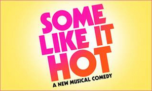 Breaking: SOME LIKE IT HOT Musical Will Arrive on Broadway in Fall 2021; Chicago Engagement Canceled