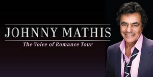 Johnny Mathis: The Voice of Romance Tour Rescheduled
