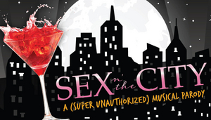 SEX N' THE CITY:  A (SUPER UNAUTHORIZED) MUSICAL PARODY Has Been Rescheduled at the Aronoff Center