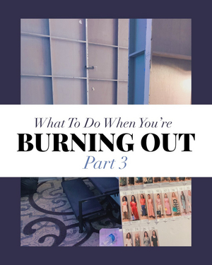 What to Do When You're Simply Burning Out: Part 3