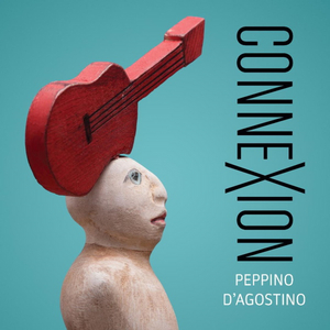 Guitar Master and Composer Peppino D'Agostino to Release 'Connexion'