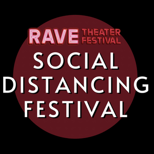 Submissions Are Now Open For Rave Theater Festival's SOCIAL DISTANCING FESTIVAL