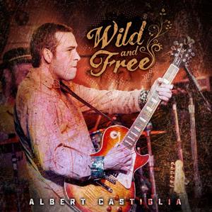 Albert Castiglia to Release Live Album WILD AND FREE