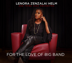 Lenora Zenzalai Helm Returns After Nine-Year Recording Hiatus with FOR THE LOVE OF BIG BAND