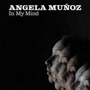 Angela Munoz Shares 'In My Mind'